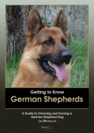 Getting to Know German Shepherds: A Guide to Choosing and Owning a German Shepherd Dog
