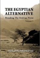 The Egyptian Alternative - breeding the Arabian Horse, Volume 1